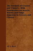 The Enemies of Grasses and Clovers - With Information on Insects, Worms and Fungi Injurious to Grasses and Clovers