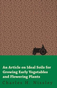 An Article on Ideal Soils for Growing Early Vegetables and Flowering Plants