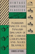 Injurious Insects and Fungous Diseases of the Cabbage, Cauliflower and Allied Brassica