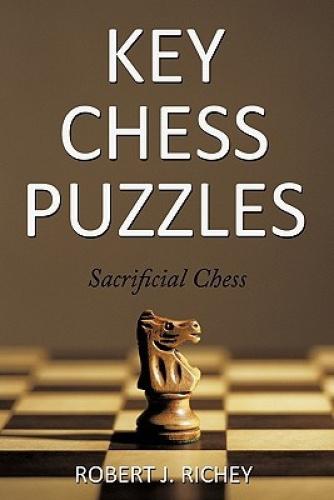 Key Chess Puzzles: Sacrificial Chess by Robert J. Richey.