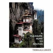 A Pleasure Hunt to Bhutan