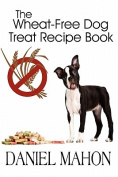 The Wheat-Free Dog Treat Recipe Book