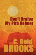 Don't Bruise My Pith Helmet
