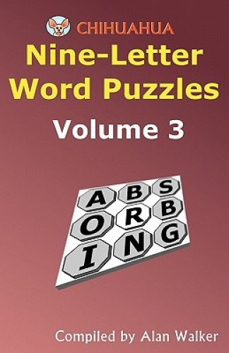 Chihuahua Nine-Letter Word Puzzles Volume 3 by Alan Walker.