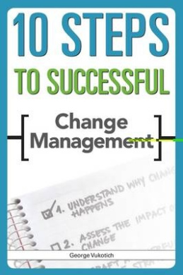 10 Steps to Successful Change (ASTD's 10 Steps Series)