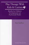 Play Therapy with Kids & Canines  : Benefits for Children's Developmental and Psychosocial Health