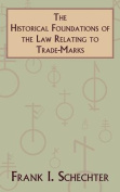 The Historical Foundations of the Law Relating to Trade-Marks