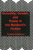 Sexuality, Gender, and Power in Iris Murdoch's Fiction