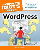 The Complete Idiot's Guide to WordPress (Complete Idiot's Guides