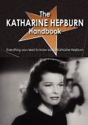 The Katharine Hepburn Handbook - Everything You Need to Know about Katharine Hepburn