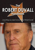 The Robert Duvall Handbook - Everything You Need to Know about Robert Duvall
