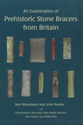 An Examination of Prehistoric Stone Bracers from Britain