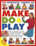 100 Fantastic Things to Make, Do and Play