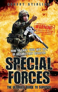 Special Forces: The Ultimate Guide to Survival: How to Fight Your Way Our of Any Ilitary Disaster