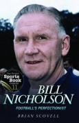 Bill Nicholson - Football's Perfectionist
