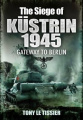 The Siege of Kustrin 1945