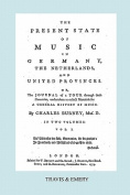 The Present State of Music in Germany, the Netherlands and United Provinces. [Vol.1. - 390 Pages. Facsimile of the First Edition, 1773.]