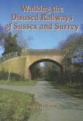 Walking the Disused Railways of Sussex & Surrey