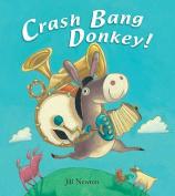 Crash Bang Donkey!. Jill Newton