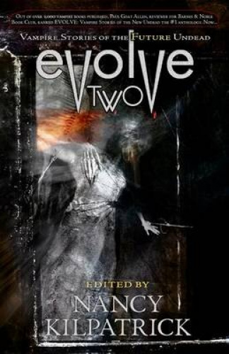 Evolve Two: Vampire Stories of the Future Undead by Nancy Kilpatrick.