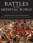 Battles of the Medieval World 1000-1500