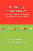 10 Slightly Crazy Stories