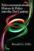 Telecommunications History & Policy into the 21st Century