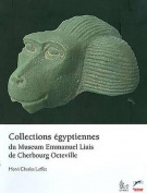 Collections Egyptiennes Du Museum Emmanuel Liais de Cherbourg Octeville
