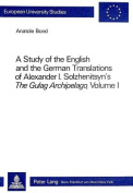 A Study of the English and the German Translations of Alexander I. Solzhenitsyn's The Gulag Archipelago, Volume I