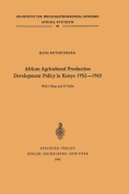 African Agricultural Production Development Policy in Kenya 1952-1965