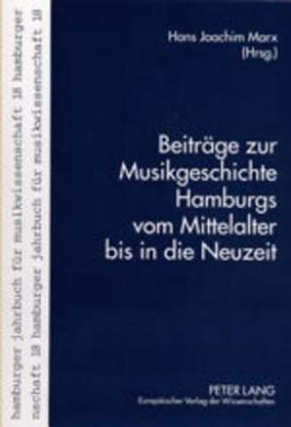 Beitraege Zur Musikgeschichte Hamburgs Vom Mittelalter Bis in Die Neuzeit (Hamburger Jahrbuch Fuer Musikwissenschaft)