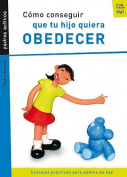 Como Conseguir Que Tu Hijo Quiera Obedecer  [Spanish]