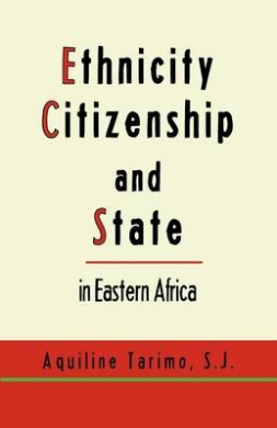 Ethnicity, Citizenship and State in Eastern Africa