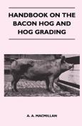 Handbook on the Bacon Hog and Hog Grading