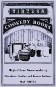 High-Class Sweetmaking - Chocolates, Candies, and Dessert Bonbons
