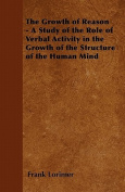 The Growth of Reason - A Study of the Role of Verbal Activity in the Growth of the Structure of the Human Mind