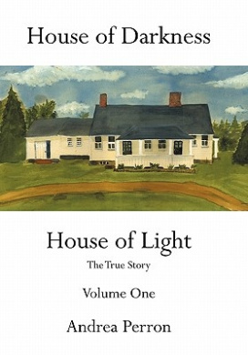 House of Darkness House of Light: The True Story Volume One