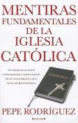 Mentiras Fundamentales de la Iglesia Catolica = Fundamental Lies of Catholic Church [Spanish]
