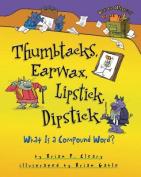 Thumbtacks, Earwax, Lipstick, Dipstick