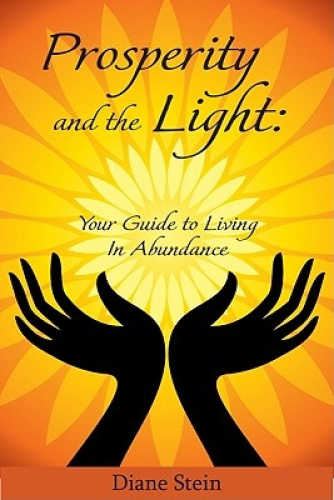 Prosperity and the Light: Your Guide to Living in Abundance by Diane Stein.