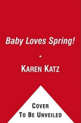 Baby Loves Spring! (Karen Katz Lift-The-Flap Books) [Board book]
