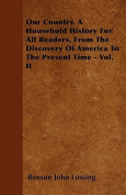Our Country. a Household History for All Readers, from the Discovery of America to the Present Time - Vol. II