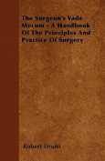 The Surgeon's Vade Mecum - A Handbook of the Principles and Practice of Surgery