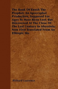 The Book of Enoch the Prophet, an Apocryphal Production, Supposed for Ages to Have Been Lost; But Discovered at the Close of the Last Century in Abyss