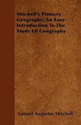 Mitchell's Primary Geography; An Easy Introduction to the Study of Geography