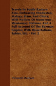 Travels in South-Eastern Asia, Embracing Hindustan, Malaya, Siam, and China; With Notices of Numerous Missionary Stations, and a Full Account of the B