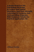 A Handy Book for the Calculation of Strains in Girders and Similar Structures, and Their Strength; Consisting of Formulae and Corresponding Diagrams,