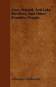 Cave, Mound, and Lake Dwellers, and Other Primitive People