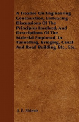 A Treatise on Engineering Construction, Embracing Discussions of the Principles Involved, and Descriptions of the Material Employed, in Tunnelling, Br