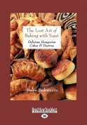 The Lost Art of Baking with Yeast & Pastries [Large Print]